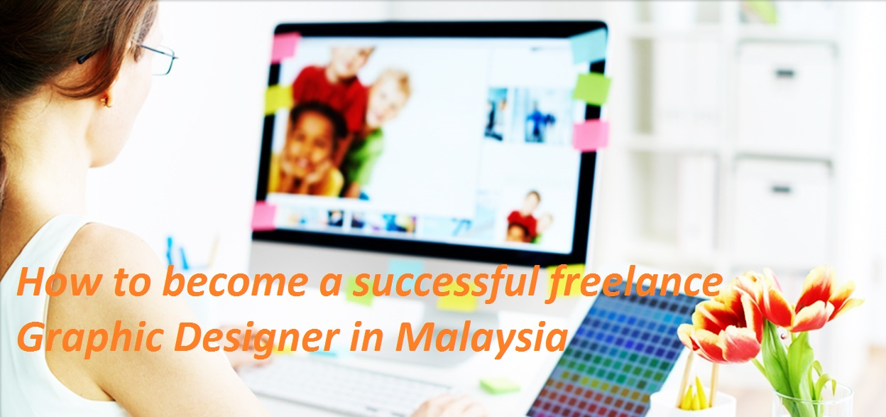 Freelance Graphic Design Work Seems Like The Finest Job In Malaysia Today;  You Get To Make Your Own Schedule, Work From Home And Choose Which Projects  And ...